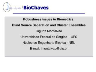 Robustness issues in Biometrics:  Blind Source Separation and Cluster Ensembles Jugurta Montalvão