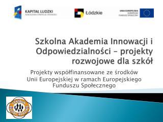 Szkolna Akademia Innowacji i Odpowiedzialności – projekty rozwojowe dla szkół