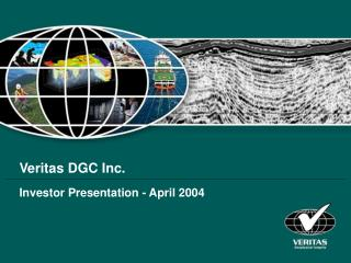 Veritas DGC Inc. Investor Presentation - April 2004