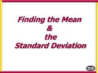 Finding  the Mean &  the  Standard Deviation