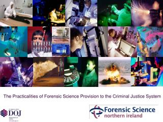 The Practicalities of Forensic Science Provision to the Criminal Justice System
