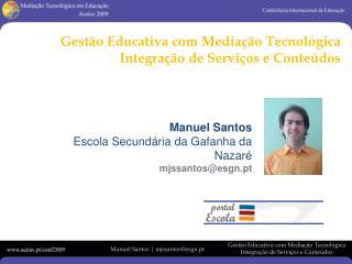 Manuel Santos Escola Secundária da Gafanha da Nazaré mjssantos@esgn.pt