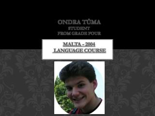 ONDRA TŮMA student   from  grade  four Malta - 2004  language course