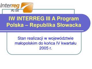 IW INTERREG III A Program Polska – Republika Słowacka