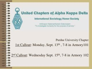Purdue University Chapter 1st Callout : Monday, Sept. 13 th  , 7-8 in Armory101
