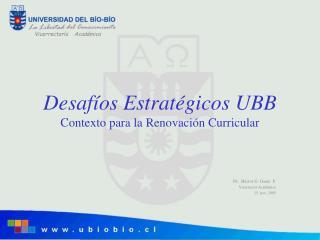 Desafíos Estratégicos UBB Contexto para la Renovación Curricular
