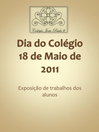 Dia do Colégio  18 de Maio de 2011