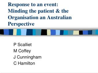 Response to an event:  Minding the patient & the Organisation an Australian Perspective