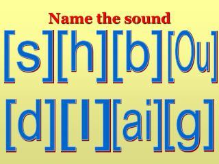 Name the sound
