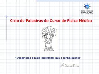 Ciclo de Palestras do Curso de Física Médica