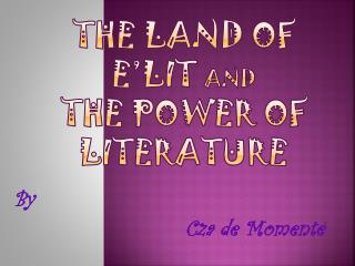 The Land of E'Lit  and the Power of Literature