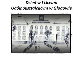 Dzień w I Liceum Ogólnokształcącym w Głogowie