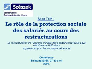 Ákos Tóth : Le rôle de la protection sociale des salariés au cours des restructurations