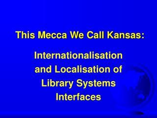 This Mecca We Call Kansas:
