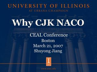 Why CJK NACO CEAL Conference Boston  March 21, 2007 Shuyong Jiang