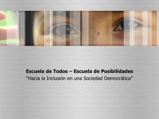 """Escuela de Todos – Escuela de Posibilidades """"Hacia la Inclusión en una Sociedad Democrática"""""""