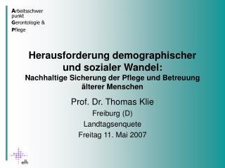 Prof. Dr. Thomas Klie Freiburg (D) Landtagsenquete Freitag 11. Mai 2007