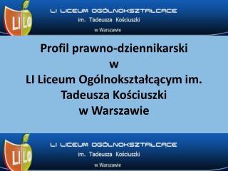 Profil prawno-dziennikarski  w  LI Liceum Ogólnokształcącym im. Tadeusza Kościuszki  w Warszawie