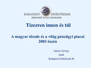 Tízezren innen és túl A magyar tőzsde és a világ pénzügyi piacai 2003 őszén