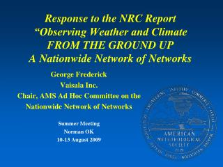 George Frederick Vaisala Inc. Chair, AMS Ad Hoc Committee on the  Nationwide Network of Networks