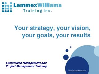 Your strategy, your vision,  your goals, your results