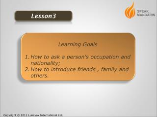 Learning Goals How to ask a person's occupation and nationality;