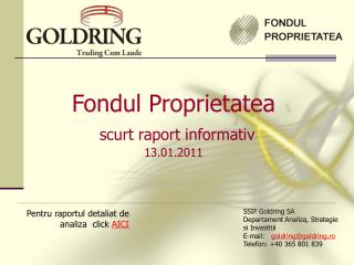 SSIF Goldring SA Departament Analiza, Strategie  si Investitii E-mail:    goldring@goldring.ro