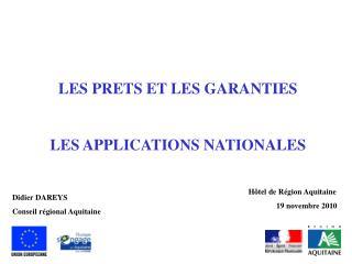 LES PRETS ET LES GARANTIES  LES APPLICATIONS NATIONALES                 H tel de R gion Aquitaine 19 novembre 2010