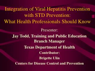 Presenter:   Jay Todd, Training and Public Education Branch Manager Texas Department of Health