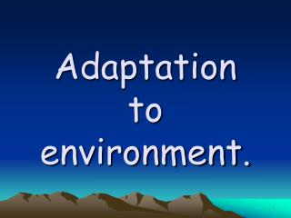 Adaptation to environment.