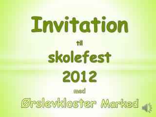 Invitation til skolefest 2012 med Ørslevkloster  Marked