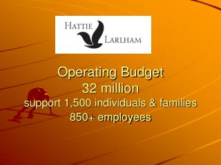 Operating Budget  32 million support 1,500 individuals & families  850+ employees