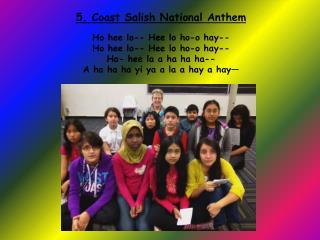 5. Coast Salish National Anthem  Ho hee lo-- Hee lo ho-o hay-- Ho hee lo-- Hee lo ho-o hay--