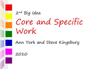 2 nd  Big Idea Core and Specific Work