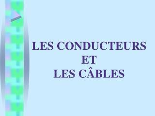 LES CONDUCTEURS  ET  LES C BLES