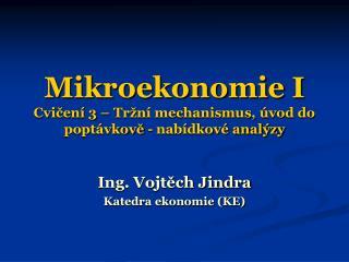 Mikroekonomie I Cvičení 3 – Tržní mechanismus, úvod do poptávkově - nabídkové analýzy
