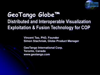 Vincent Tao, PhD, Founder  Simon Stachniak, Globe Product Manager GeoTango International Corp.