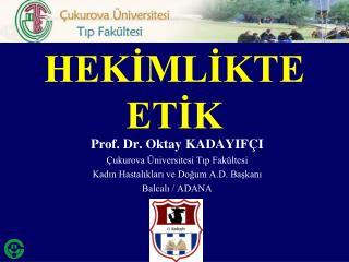 Prof. Dr. Oktay KADAYIFÇI Çukurova Üniversitesi Tıp Fakültesi