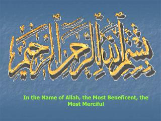 In the Name of Allah, the Most Beneficent, the Most Merciful