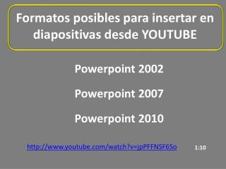 Formatos posibles para insertar en diapositivas desde YOUTUBE