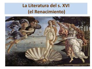 La Literatura del s. XVI  (el Renacimiento)