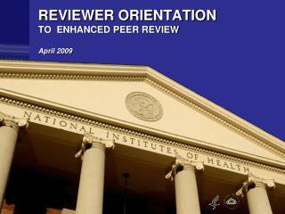 REVIEWER ORIENTATION  TO  ENHANCED PEER REVIEW   April 2009