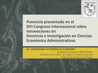 Por :UNIVERSIDAD AUTÓNOMA DE QUERÉTARO Facultad de Contaduría y Administración