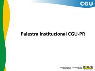 Palestra Institucional CGU-PR