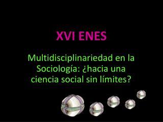 XVI ENES
