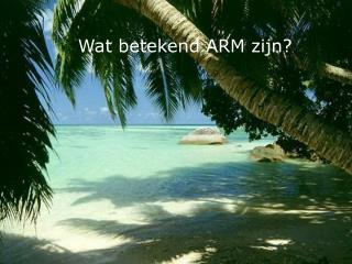 Wat betekend ARM zijn?