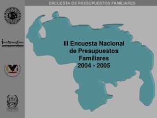 III Encuesta Nacional de Presupuestos Familiares 2004 - 2005