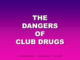 THE DANGERS OF CLUB DRUGS