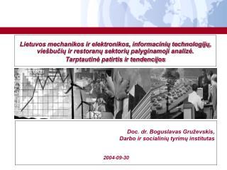 Doc. dr. Boguslavas Gruževskis , Darbo ir socialinių tyrimų institutas  2004-09-30
