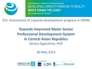 S15: Assessment of  capacity development progress  in IWRM Towards Improved  Water Sector